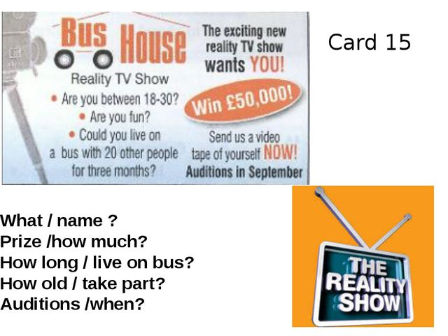 Card 15 What / name ? Prize /how much? How long / live on bus? How old / take...