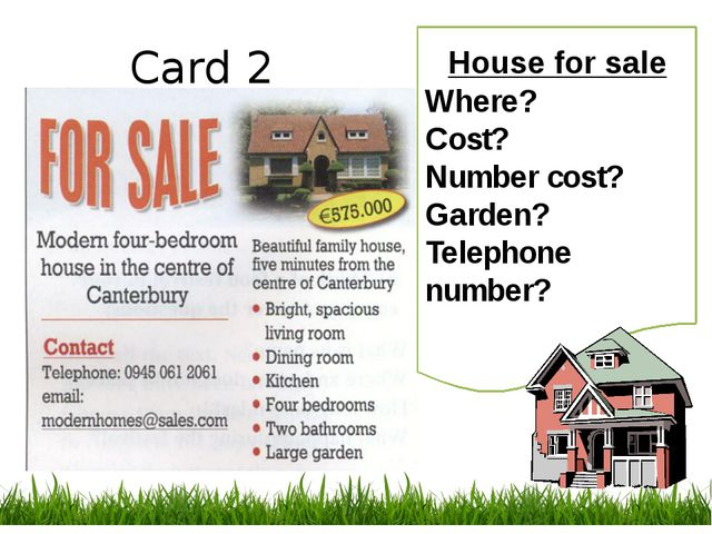 Card 2 House for sale Where? Cost? Number cost? Garden? Telephone number?