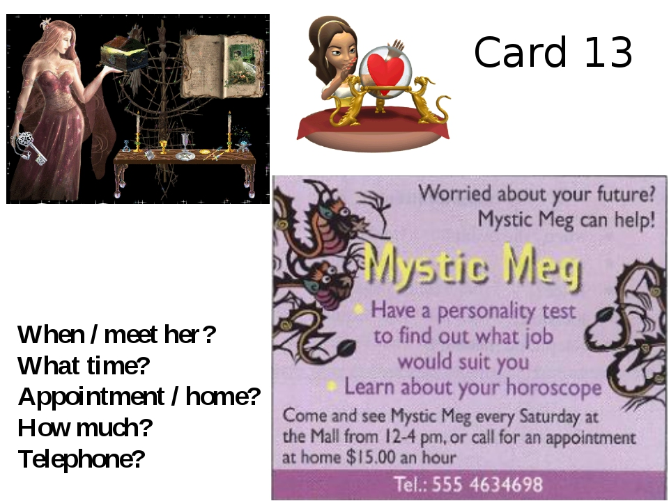 Card 13 When / meet her? What time? Appointment / home? How much? Telephone?