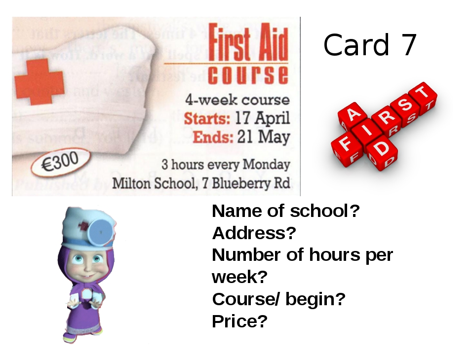 Card 7 Name of school? Address? Number of hours per week? Course/ begin? Price?