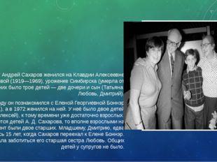 семья В 1943 году Андрей Сахаров женился на Клавдии Алексеевне Вихиревой (191