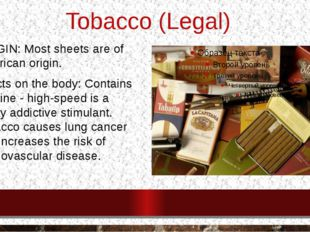 Tobacco (Legal) ORIGIN: Most sheets are of American origin. Effects on the bo