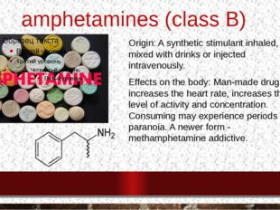 amphetamines (class B) Origin: A synthetic stimulant inhaled, mixed with drin