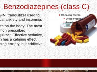 Benzodiazepines (class C) ORIGIN: tranquilizer used to combat anxiety and ins