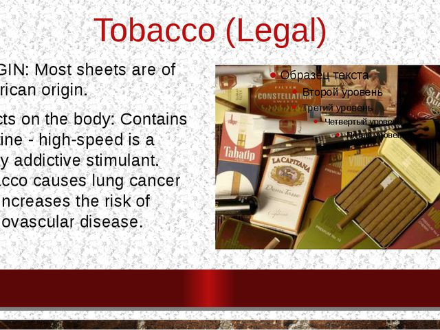 Tobacco (Legal) ORIGIN: Most sheets are of American origin. Effects on the bo...