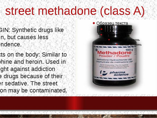 street methadone (class A) ORIGIN: Synthetic drugs like heroin, but causes le...