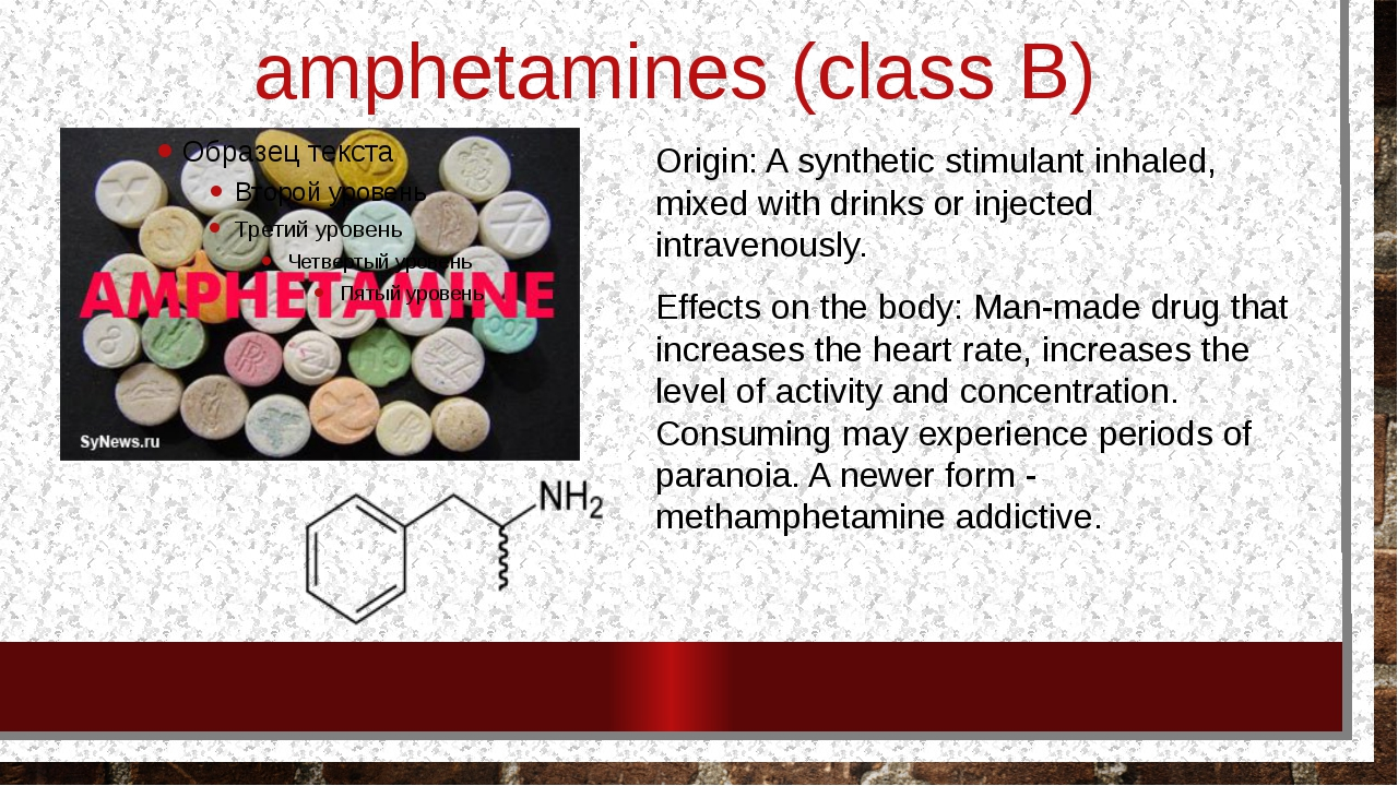 amphetamines (class B) Origin: A synthetic stimulant inhaled, mixed with drin...