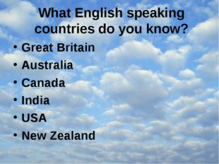 What English speaking countries do you know? Great Britain Australia Canada I