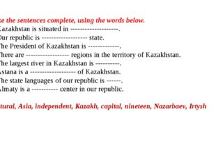 Make the sentences complete, using the words below. 1. Kazakhstan is situated