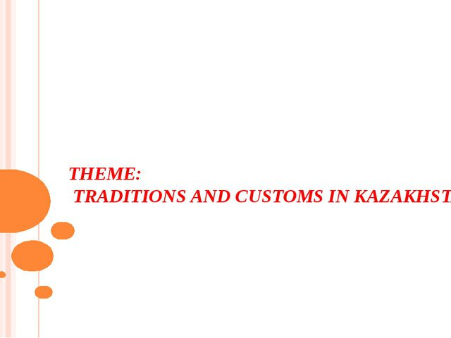 THEME: TRADITIONS AND CUSTOMS IN KAZAKHSTAN