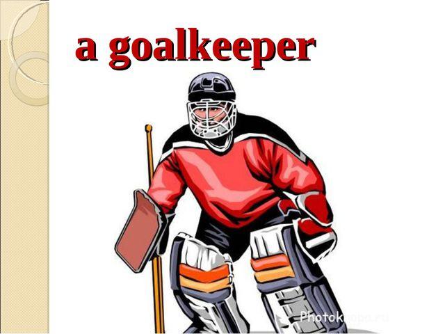 a goalkeeper