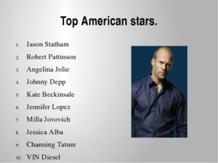 Top American stars. Jason Statham Robert Pattinson Angelina Jolie Johnny Depp