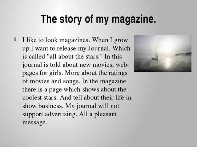The story of my magazine. I like to look magazines. When I grow up I want to...