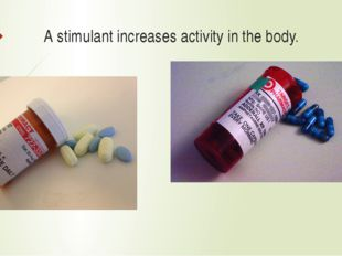A stimulant increases activity in the body.