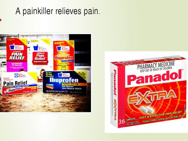 А painkiller relieves pain.