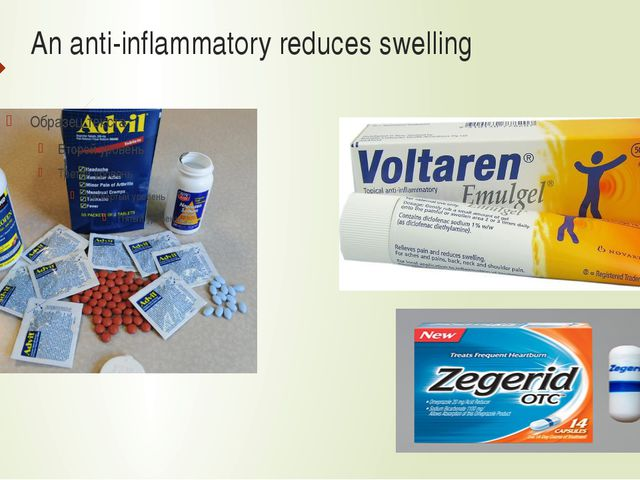 An anti-inflammatory reduces swelling