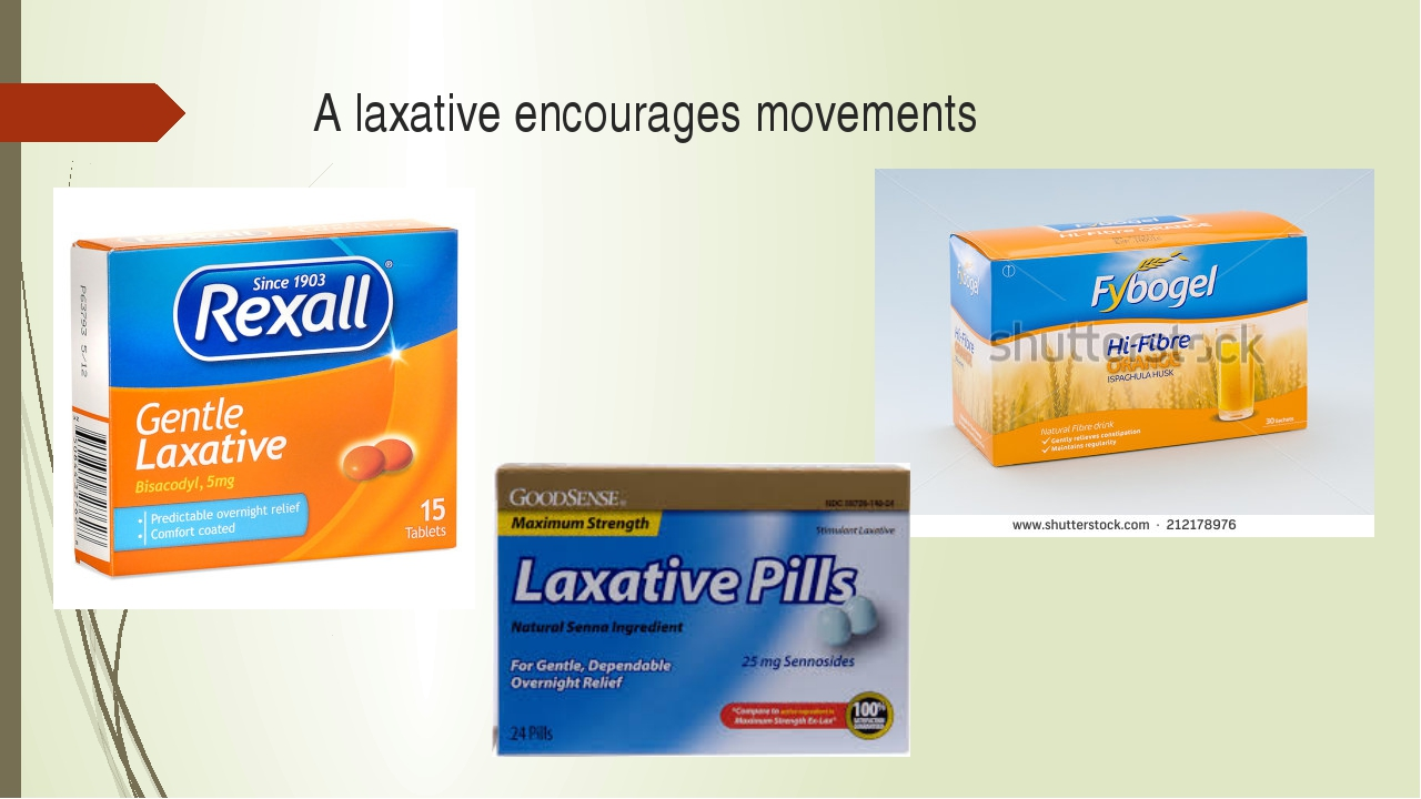 A laxative encourages movements