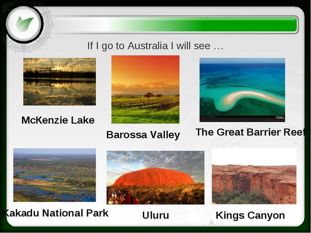 If I go to Australia I will see … The Great Barrier Reef Kakadu National Park...