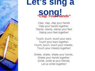"""Let's sing a song! """"Clap Your Hands"""" Clap, clap, clap your hands Clap your ha"""