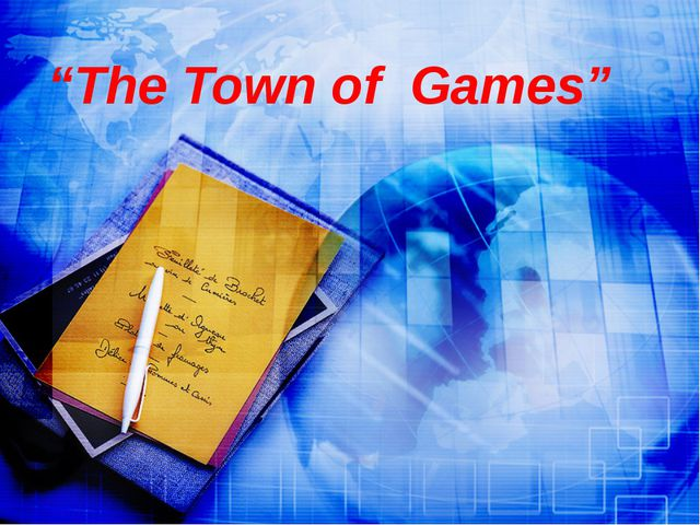 """The Town of Games"""