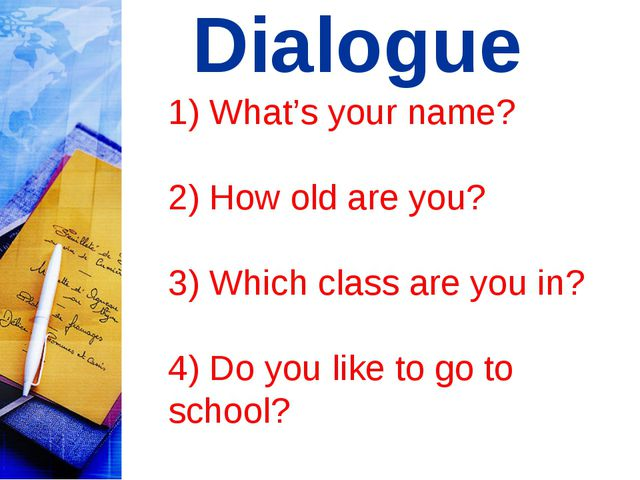Dialogue 1) What's your name? 2) How old are you? 3) Which class are you in?...