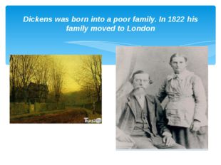 Dickens was born into a poor family. In 1822 his family moved to London