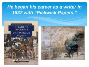 """He began his career as a writer in 1837 with """"Pickwick Papers."""""""