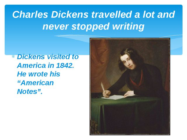 """Dickens visited to America in 1842. He wrote his """"American Notes"""". Charles Di..."""