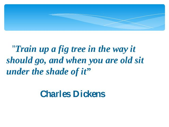 """""""]""""Train up a fig tree in the way it should go, and when you are old sit und..."""