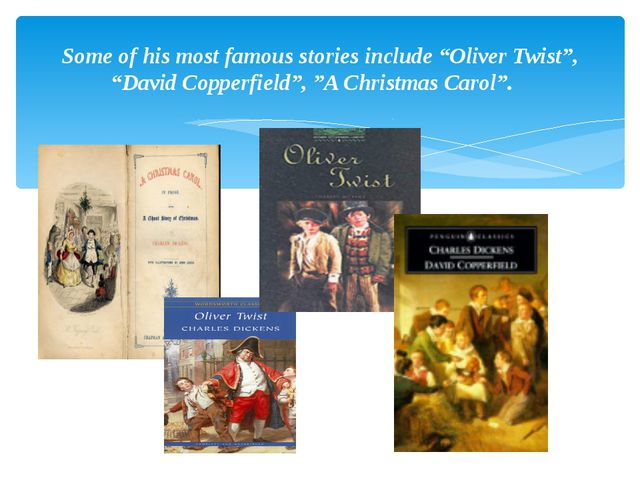 """Some of his most famous stories include """"Oliver Twist"""", """"David Copperfield"""",..."""