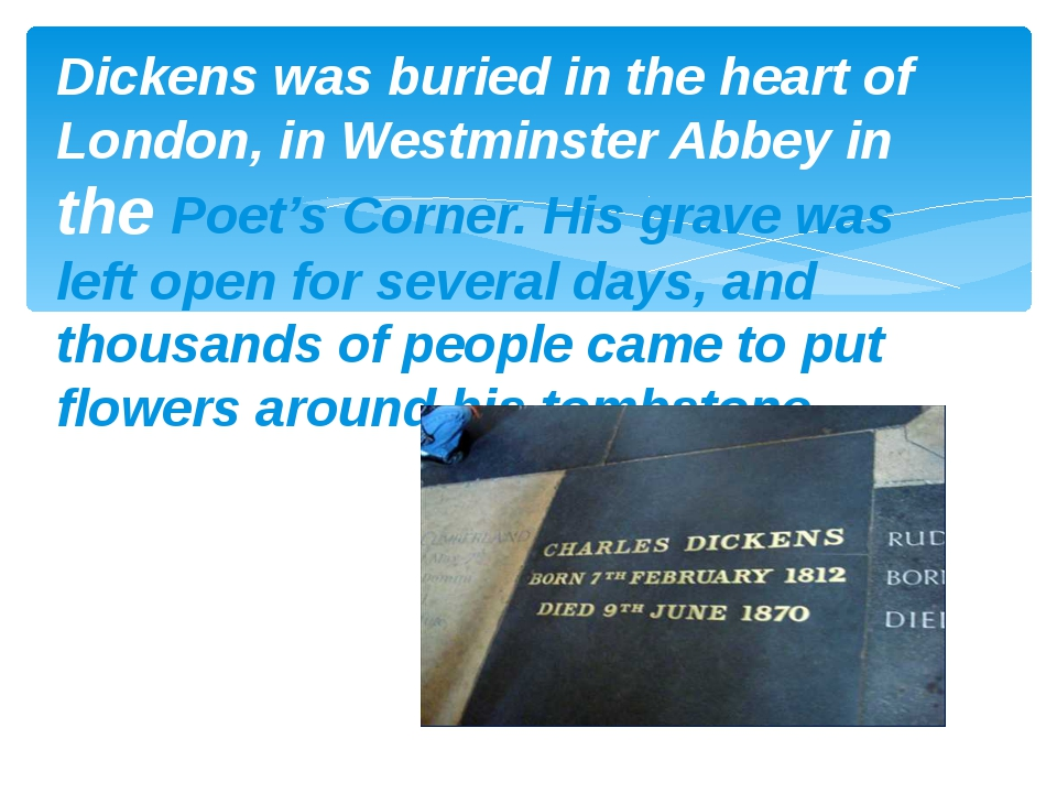 Dickens was buried in the heart of London, in Westminster Abbey in the Poet's...