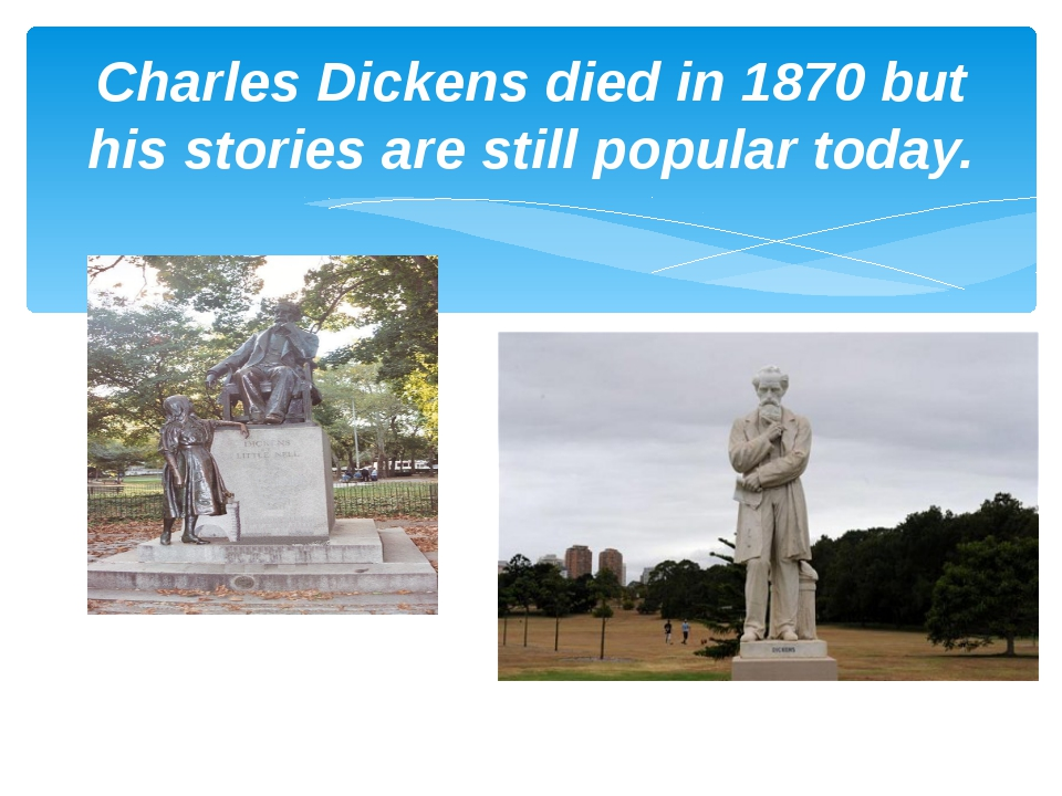 Charles Dickens died in 1870 but his stories are still popular today.