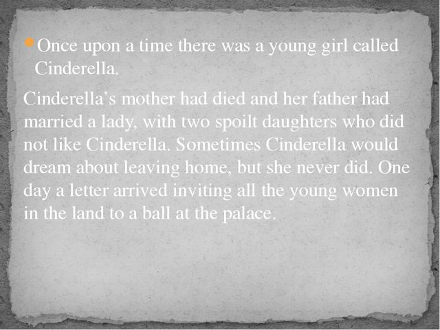 Once upon a time there was a young girl called Cinderella. Cinderella's mothe...