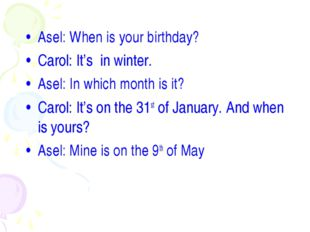 Asel: When is your birthday? Carol: It's in winter. Asel: In which month is i