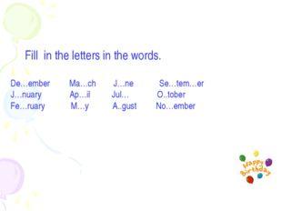Fill in the letters in the words. De…ember Ma…ch J…ne Se…tem…er J…nuary Ap…i