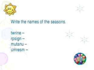 Write the names of the seasons. twrine – rpsign – mutanu – umresm –