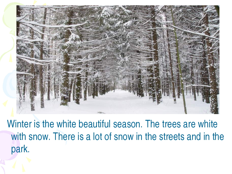 Winter is the white beautiful season. The trees are white with snow. There i...