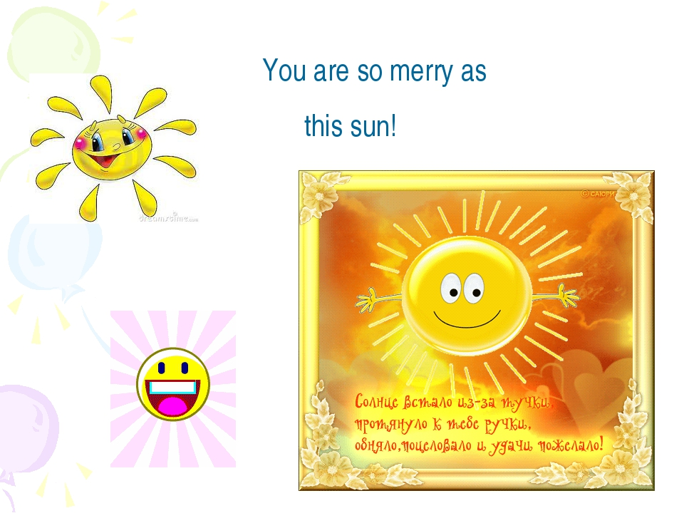 You are so merry as this sun!