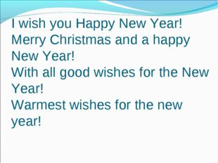 I wish you Happy New Year! Merry Christmas and a happy New Year! With all go