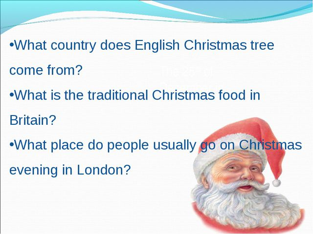 The 25th of December is… What country does English Christmas tree come from?...