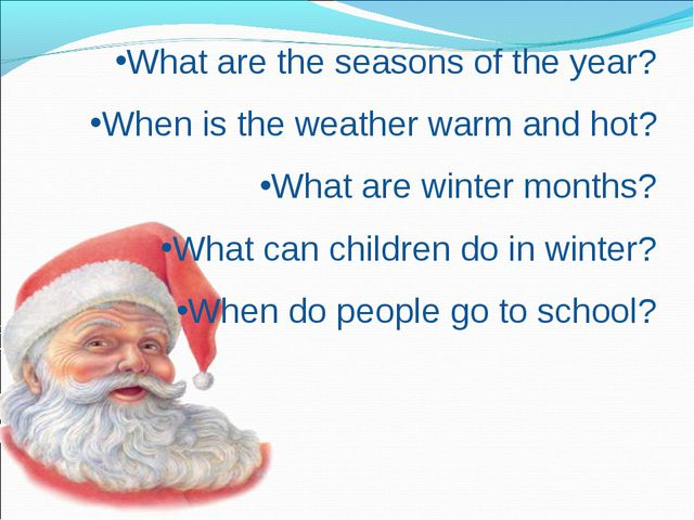 What are the seasons of the year? When is the weather warm and hot? What are...
