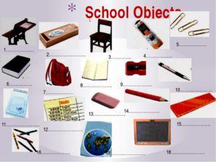 School Objects 1………………. 2……………………. 3………….. 4……………… 5………………. 6……………. 7……………….