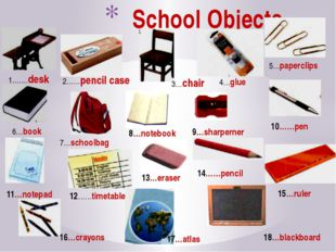 School Objects 1…….desk 2……pencil case 3…chair 4…glue 5…paperclips 6…book 7…