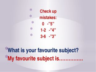 "Check up mistakes: 0 -""5"" 1-2 -""4"" 3-6 -""3"" What is your favourite subject?"