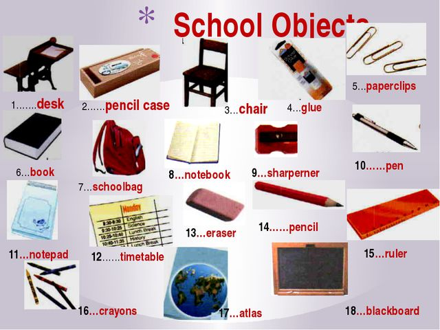 School Objects 1…….desk 2……pencil case 3…chair 4…glue 5…paperclips 6…book 7…...