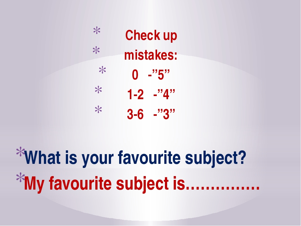 "Check up mistakes: 0 -""5"" 1-2 -""4"" 3-6 -""3"" What is your favourite subject?..."