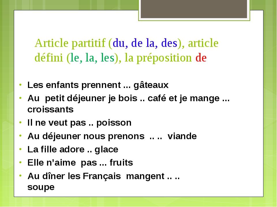 Article partitif (du, de la, des), article défini (le, la, les), la prépositi...