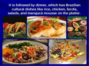 It is followed by dinner, which has Brazilian cultural dishes like rice, chic
