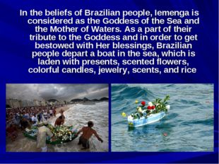 In the beliefs of Brazilian people, Iemenga is considered as the Goddess of t