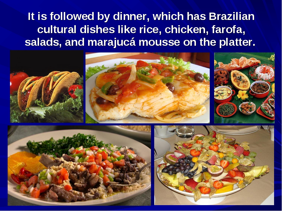 It is followed by dinner, which has Brazilian cultural dishes like rice, chic...